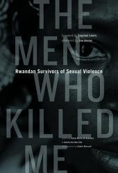 The Men Who Killed Me: Rwandan Survivors of Sexual Violence