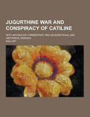 Jugurthine War and Conspiracy of Catiline; with an English Commentary and Geographical and Historical Indexes