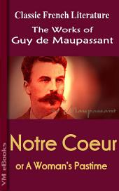 Notre Coeur or A Woman's Pastime: Works of Maupassant