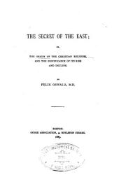 The Secret of the East: Or, The Origin of the Christian Religion, and the Significance of Its Rise and Deline