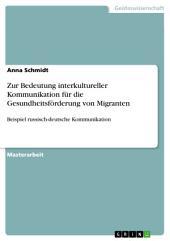 Zur Bedeutung interkultureller Kommunikation für die Gesundheitsförderung von Migranten: Beispiel russisch-deutsche Kommunikation