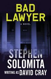 Bad Lawyer: A Novel