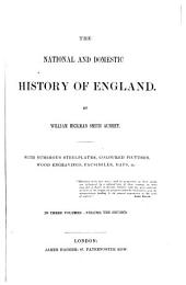 The National and Domestic History of England: With Numerous Steelplates, Coloured Pictures, Wood Engravings, Facsimiles, Maps, Etc, Volume 2