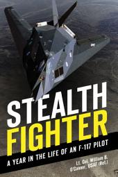 Stealth Fighter: A Year in the Life of an F-117 Pilot