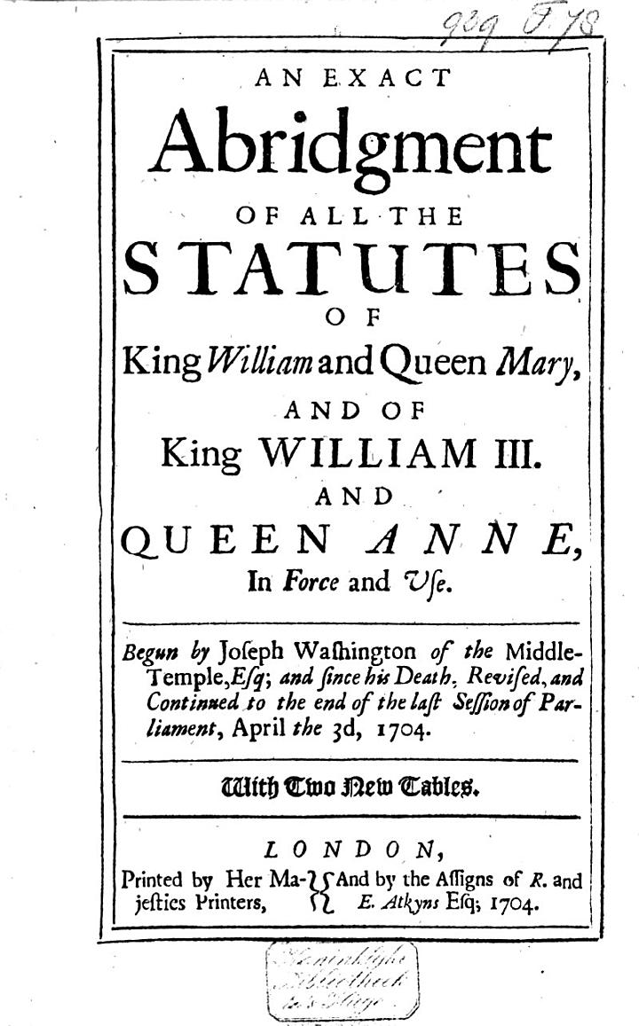 An Exact Abridgement of All the Statutes of King William and Queen Mary, and of King William III. and Queen Anne, in Force and Vse