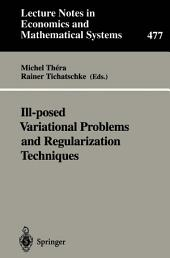 "Ill-posed Variational Problems and Regularization Techniques: Proceedings of the ""Workshop on Ill-Posed Variational Problems and Regulation Techniques"" held at the University of Trier, September 3–5, 1998"