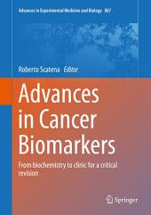 Advances in Cancer Biomarkers: From biochemistry to clinic for a critical revision