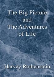 The Big Picture And The Adventures Of Life Book PDF
