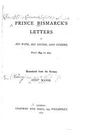 Prince Bismarck's Letters to His Wife, His Sister and Others from 1844 to 1870