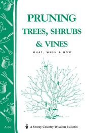 Pruning Trees, Shrubs & Vines: Storey's Country Wisdom Bulletin A-54