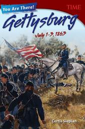 You Are There! Gettysburg, July 1–3, 1863