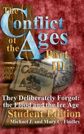 The Conflict of the Ages Student III They Deliberately Forgot: The Flood and the Ice Age