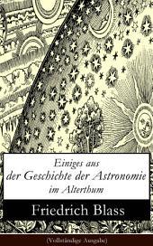 Einiges aus der Geschichte der Astronomie im Alterthum (Vollständige Ausgabe)