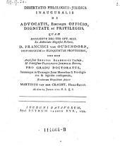 Dissertatio ... de advocatis eorumque officio, dignitate ac privilegiis (etc.)
