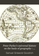Peter Parley's Universal History on the Basis of Geography : Illustrated by Maps and Engravings