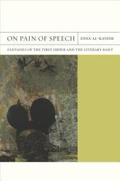 On Pain of Speech: Fantasies of the First Order and the Literary Rant
