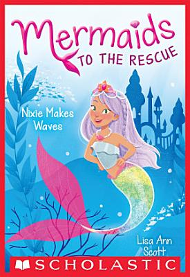 Nixie Makes Waves  Mermaids to the Rescue  1