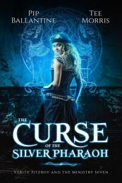 The Curse of the Silver Pharaoh: Verity Fitzroy and the Ministry Seven: Book 1