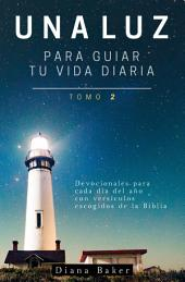 Una Luz Para Guiar Tu Vida Diaria - Tomo 2: Devocionales para cada día del año con versículos escogidos de la Biblia