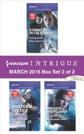 Harlequin Intrigue March 2016 - Box Set 2 of 2: Stranger in Cold Creek\Shotgun Justice\Private Bodyguard