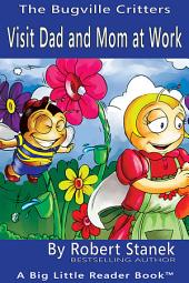 Visit Dad and Mom at Work. A Bugville Critters Picture Book!