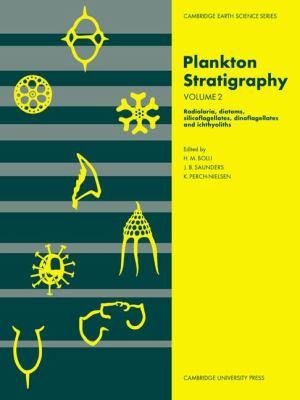 Plankton Stratigraphy  Volume 2  Radiolaria  Diatoms  Silicoflagellates  Dinoflagellates and Ichthyoliths