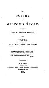 The Poetry of Milton's Prose: Selected from His Various Writings, with Notes, and Introductory Essay