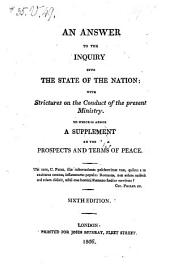 An Answer to the Inquiry Into the State of the Nation: With Strictures on the Conduct of the Present Ministry. To which is Added a Supplement on the Prospects and Terms of Peace