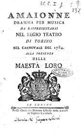 Amaionne dramma per musica da rappresentarsi nel Regio Teatro di Torino nel Carnovale del 1784 ...