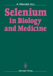 Selenium in Biology and Medicine: Proceedings of the 4th International Symposium on Selenium in Biology and Medicine. Held July 18-21, 1988, Tübingen, FRG