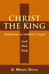 Christ the King: Meditations on Matthew's Gospel