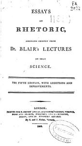 Essays on Rethoric: Abridged Briefly from Dr. Blair's Lectures on that Science