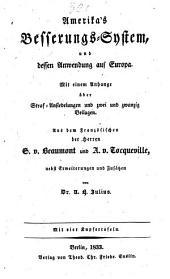 Amerika's Besserungs-System und dessen Anwendung auf Europa: mit einem Anhange über Straf-Ansiedelungen und zwei und zwanzig Beilagen