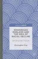 Edwardian England and the Idea of Racial Decline PDF