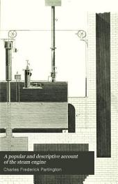 A Popular and Descriptive Account of the Steam Engine, Comprising a General View of the Various Modes of Employing Elastic Vapour as a Prime Mover in Mechanics: And on Steam Navigation; with an Appendix of Patents and Parliamentary Papers Connected with that Subject