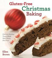 Gluten-Free Christmas Baking: Over 275 Holiday Treats Made with Flavor, Not Flour