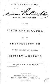 A Dissertation on the Origin and Progress of the Scythians Or Goths: Being an Introduction to the Ancient and Modern History of Europe. By John Pinkerton