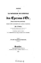 Notice sur la bataille de Courtrai ou des eperons d'or avec le plan de la bataille publiee d'apres les documents de M. Goethals-Vercruyssen; de la description et du trait du tableau de Keyser