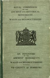An Inventory of the Ancient Monuments of Wales and Monmouthshire: VII - County of Pembroke