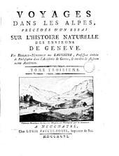 Voyages dans les Alpes: précédés d'un essai sur l'histoire naturelle des environs le Genève, Volume3