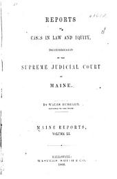 Reports of Cases in Law and Equity Determined by the Supreme Judicial Court of Maine: Volumes 50-51