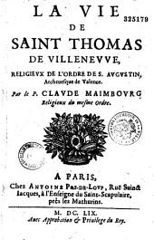La vie de Saint Thomas de Villeneuve: religieux de l'ordre de Saint Augustin, Archevêque de Valence