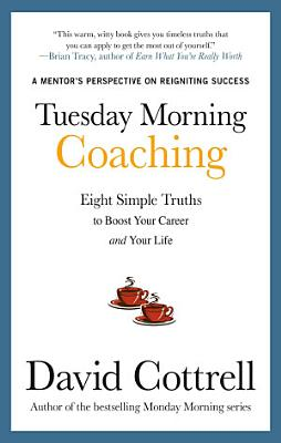 Tuesday Morning Coaching  Eight Simple Truths to Boost Your Career and Your Life