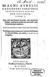 Magni Aurelii Cassiodori Institutionis divinarum lectionum liber I.: Opus utile tum sacrarum literarum , tum antiquitatis studiosis ...