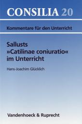 """Sallusts """" Catilinae coniuratio"""" im Unterricht: Kommentare für den Unterricht"""
