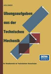 Übungsaufgaben aus der Technischen Mechanik: Statik · Festigkeitslehre · Dynamik für Studierende an Technischen Hochschulen und an Ingenieurschulen, Ausgabe 10