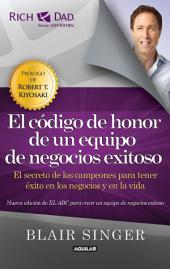 El código de honor de un equipo de negocios exitoso.: El secreto de los campeones para tener éxito en los negocios y en la vida