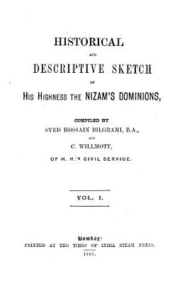Historical and Descriptive Sketch of His Highness the Nizam s Dominions