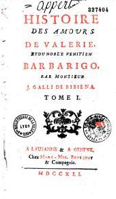 Histoire des amours de Valérie, et du noble vénitien Barbarigo. Par monsieur J. Galli de Bibiena. Tome I [-II]