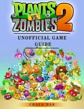 Plants Vs Zombies 2 Unofficial Game Guide